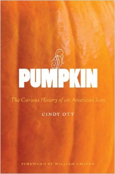 Pumpkin: The Curious History of an American Icon by Cindy Ott