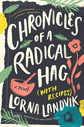Chronicles of a Radical Hag with Recipes by Lorna Landvik