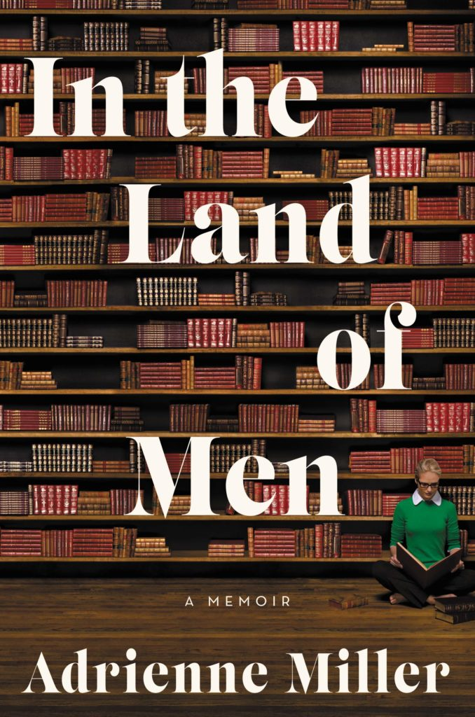 In the Land of Men: A Memoir by Adrienne Miller
