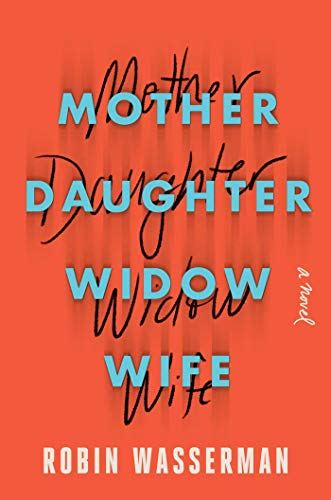 Mother Daughter Widow Wife by Robin Wasserman
