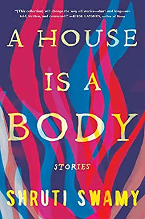 A House Is a Body by Shruti Swamy