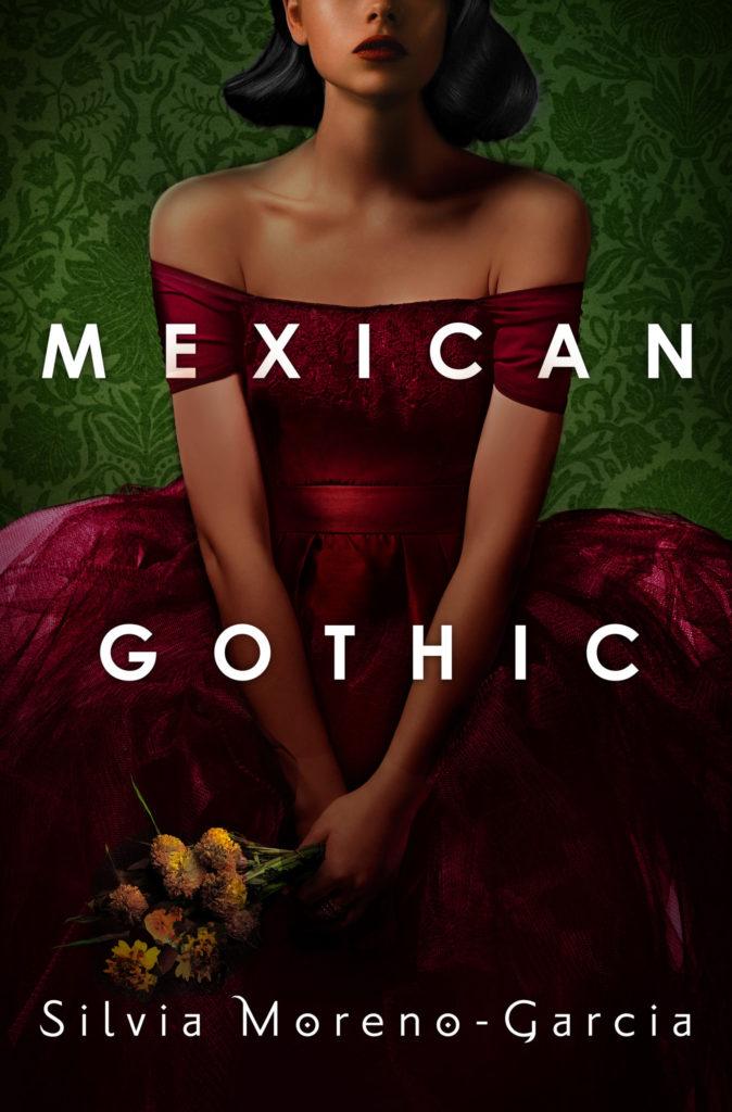 Mexican Gothic by Sylvia Moreno-Garcia
