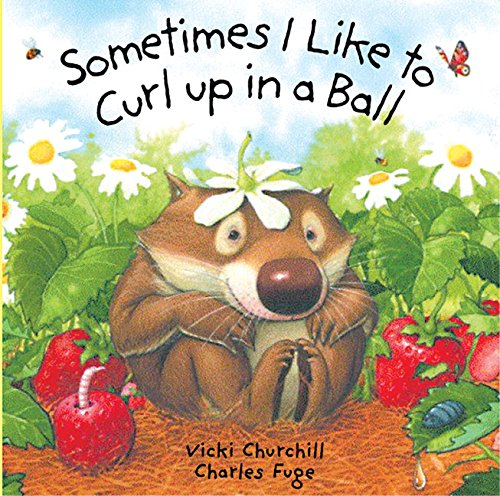 Sometimes I Like to Curl Up in a Ball by Vicki Churchill and Charles Fuge